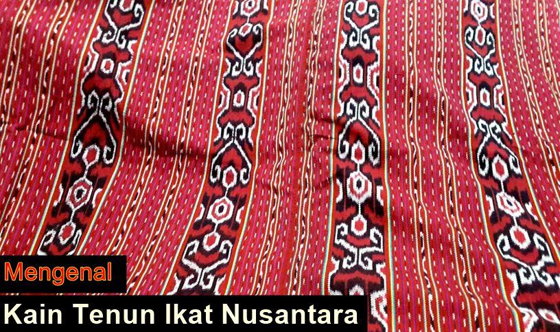 Kain Tenun Ikat Nusantara